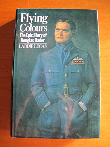 9780091464707: Flying Colours: The Epic Story of Douglas Bader