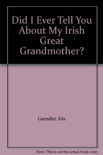9780091465704: Did I Ever Tell You About My Irish Great Grandmother?
