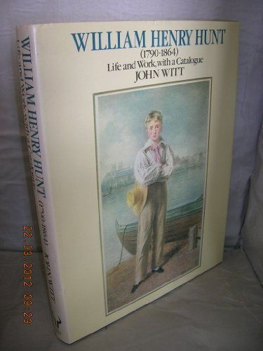9780091466909: William Henry Hunt (1790-1864), life and work: With a catalogue