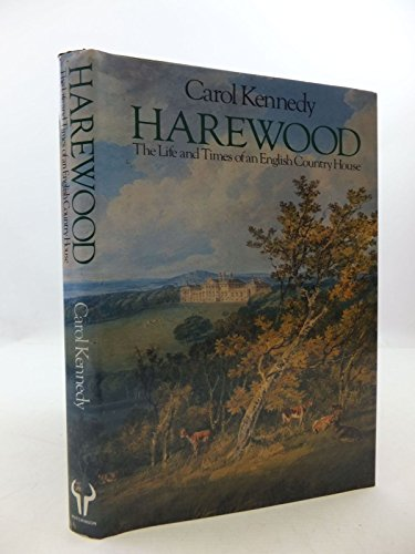 Harewood: The Life and Times of an English Country House: Kennedy, Carol