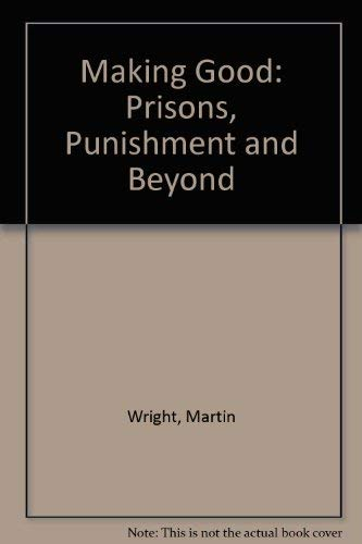 9780091472207: Making Good: Prisons, Punishment and Beyond
