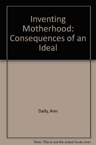 9780091472405: Inventing Motherhood: Consequences of an Ideal