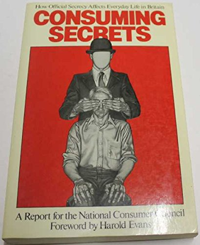 9780091475918: Consuming Secrets: How Official Secrecy Affects Everyday Life in Britain