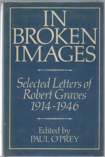 9780091477202: In Broken Images, Selected Letters of Robert Graves, 1914-1946: In Broken Images, 1914-46 v. 1