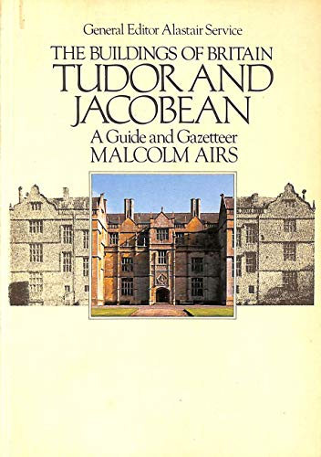 9780091478315: The Buildings of Britain: Tudor & Jacobean. A Guide and Gazetteer
