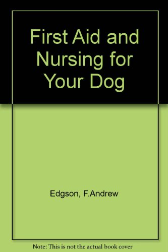 9780091479619: First Aid and Nursing for Your Dog