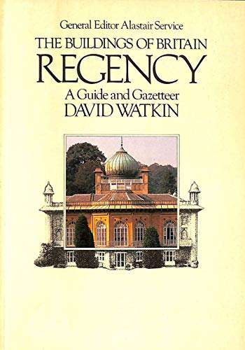 9780091479916: The Buildings of Britain - Regency 1790-1840 - A Guide and Gazetteer