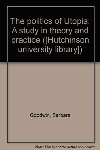 9780091490003: The politics of Utopia: A study in theory and practice ([Hutchinson university library])