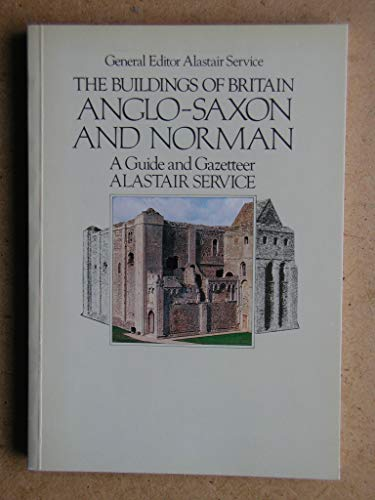 9780091501310: Buildings of Britain: Anglo-Saxon and Norman- A Guide and Gazetteer