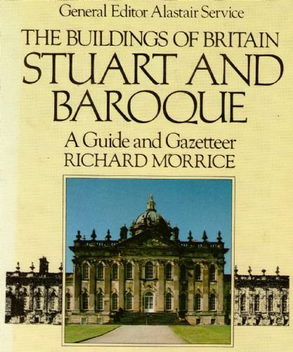 9780091504311: The Buildings of Britain: Stuart and Baroque: A Guide and Gazetteer