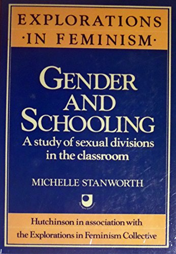 9780091511616: Gender and Schooling: Study of Sexual Divisions in the Classroom (Explorations in feminism)