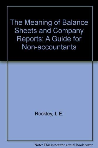 9780091516215: The Meaning of Balance Sheets and Company Reports: A Guide for Non-accountants
