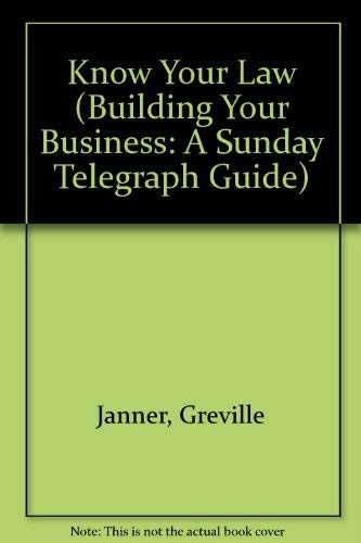 9780091518103: Know Your Law (Building Your Business: A Sunday Telegraph Guide)