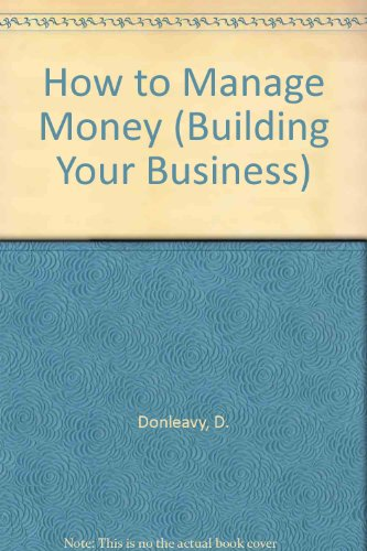 9780091518202: How to Manage Money (Building Your Business Series)