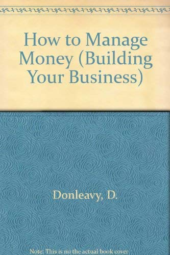 9780091518219: How to Manage Money (Building Your Business)