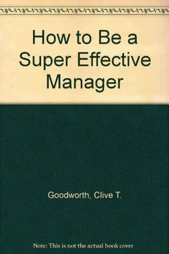 9780091518509: How to Be a Super Effective Manager