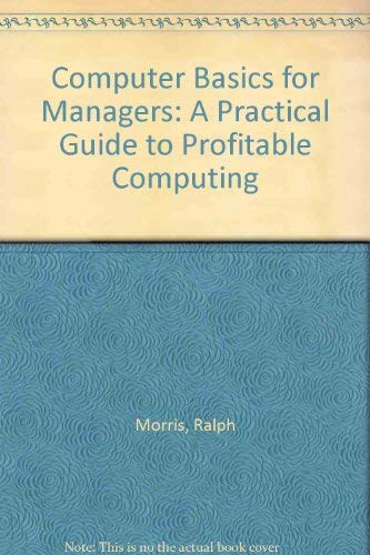 9780091518714: Computer Basics for Managers: A Practical Guide to Profitable Computing