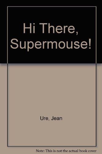 9780091520908: Hi There, Supermouse!