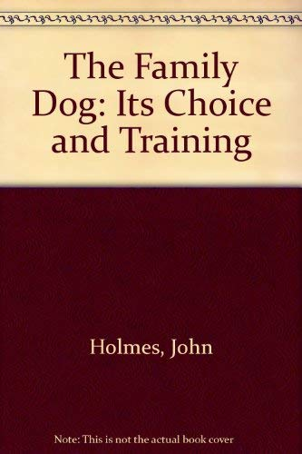 9780091525019: The Family Dog: Its Choice and Training : A Practical Guide for Every Dog Owner