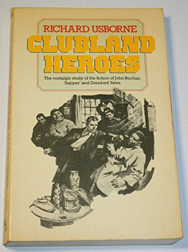9780091528218: Clubland Heroes: A Nostalgic Study of the Recurrent Characters in the Romantic Fiction of Dornford Yates, John Buchan and
