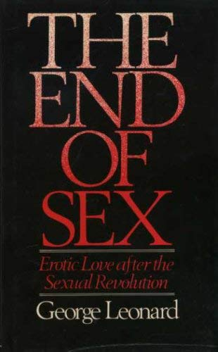 9780091528300: The end of Sex - Erotic Love after The Sexual Revolution