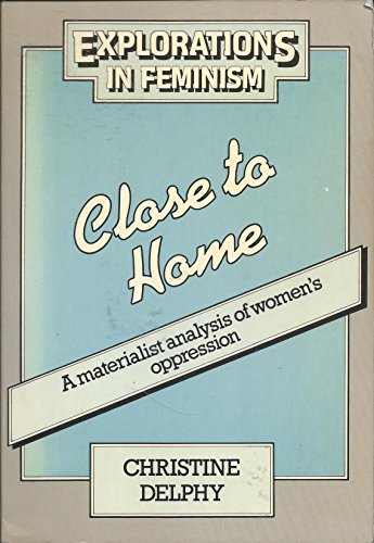 9780091534110: Close to Home: Materialist Analysis of Women's Oppression (Explorations in feminism) (English and French Edition)