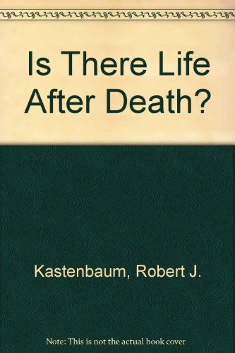 Is There Life After Death?: Kastenbaum, Robert
