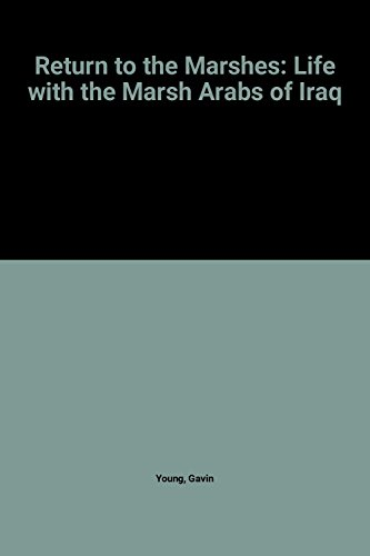 9780091540517: Return to the Marshes: Life with the Marsh Arabs of Iraq