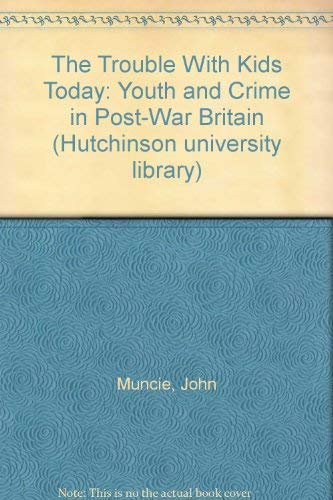 9780091550516: The Trouble with Kids Today: Youth and Crime in Post-war Britain