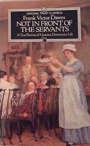 Not in front of the servants: A true portrait of Upstairs, downstairs life (9780091552916) by Dawes, Frank Victor