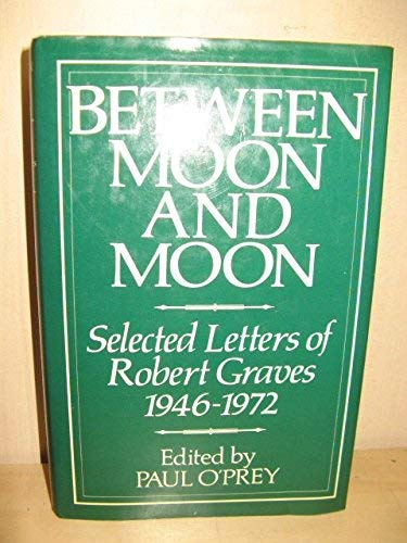 Selected Letters: Between Moon and Moon, 1946-72: Graves, Robert