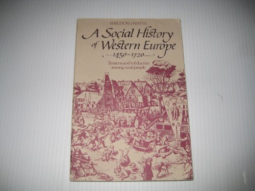 A Social History of Western Europe, 1450 - 1720: Tensions and Solidarities Among Rural People.: ...