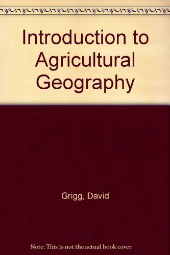 An Introduction to Agricultural Geography (Hutchinson university: Grigg, David B.