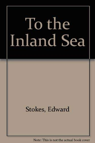 To the Inland Sea: Charles Sturt's Expedition: Stokes, Edward; Sturt,