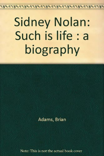 9780091573607: Sidney Nolan: Such is life : a biography