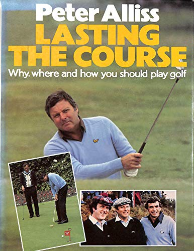 9780091583903: Lasting the Course: Why, Where and How You Should Play Golf