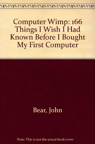 9780091588311: Computer Wimp: 166 Things I Wish I Had Known Before I Bought My First Computer