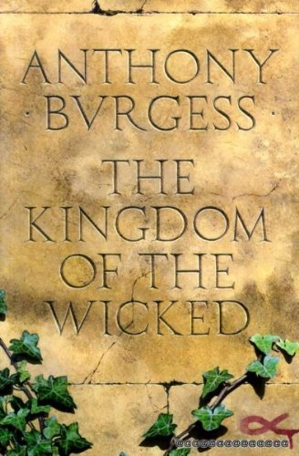 The Kingdom of the Wicked: Anthony Burgess