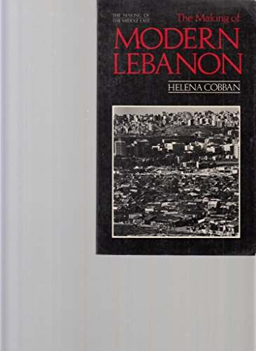 9780091607913: The Making of Modern Lebanon (The making of the Middle East)