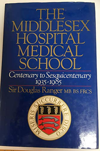 9780091609009: The Middlesex Hospital Medical School: Centenary to Sesquicentenary, 1935-85