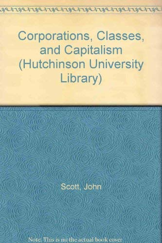 9780091613815: Corporations, Classes, and Capitalism (Hutchinson University Library)