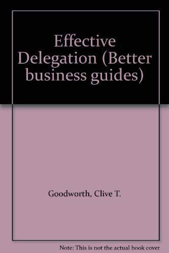 9780091617813: Effective Delegation (Better business guides)
