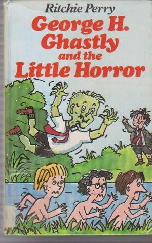 9780091624606: George H.Ghastly and the Little Horror