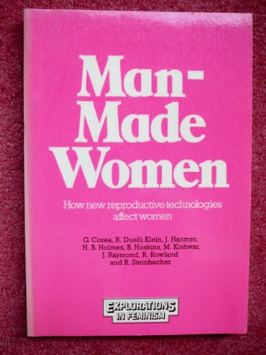 9780091627317: Man-made Women: How New Reproductive Technologies Affect Women (Explorations in feminism)