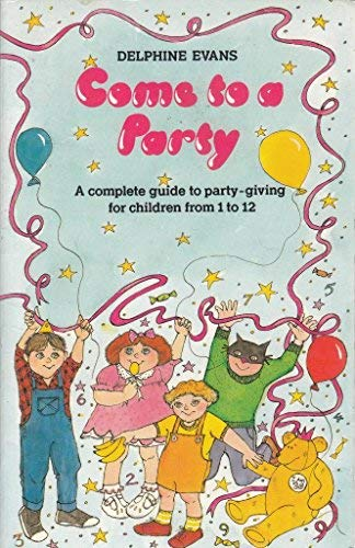 9780091633318: Come to a Party: Complete Guide to Party Giving for Children from 1 to 12
