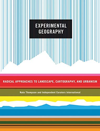 Experimental Geography: Radical Approaches to Landscape, Cartography,: Thompson, Nato (Editor),