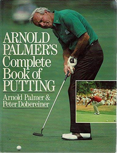 9780091639105: Arnold Palmer's Complete Book of Putting