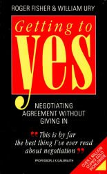 Getting to Yes: Negotiating an agreement without: Roger Fisher and