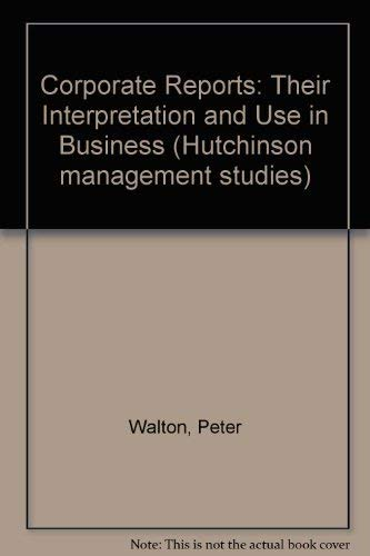 9780091642310: Corporate reports: their interpretation and use in business