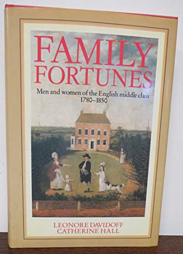Family Fortunes: Men and Women of the: Davidoff, Leonore, Hall,